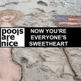 Pools Are Nice - Now You're Everyone's Sweetheart (Single) (2017)