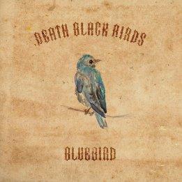 "Death Black Birds - ""Bluebird"" Single (2017)"