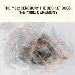 Desiket Dogs - The 7018z Ceremony