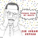 Ice Cream Orphan - Things From My Mouth (2017)