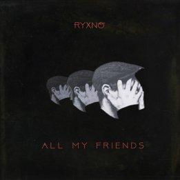 Ryxno - All My Friends (Single)