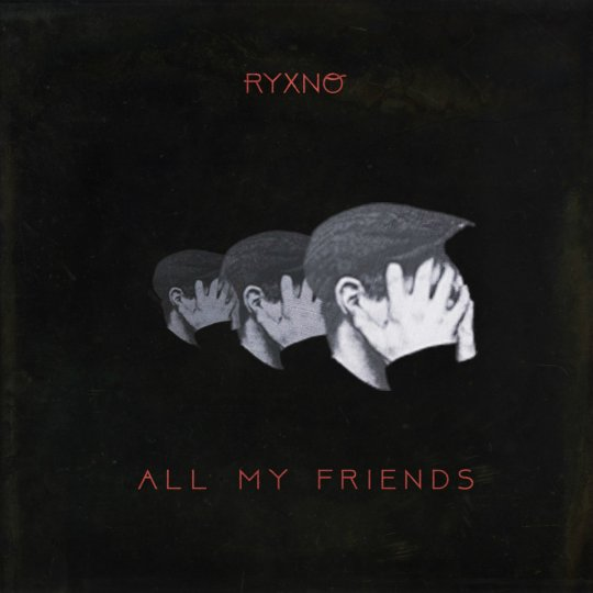 Ryxno - All My Friends (Single)