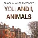 Black & White Envelope - You And I, Animals (2017)