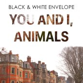 Black & White Envelope - You And I, Animals (2017)
