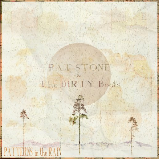 Pat Stone & The Dirty Boots - Patterns In The Rain (2017)