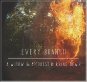 Every Branch - A Widow & A Forest Burning Down (2017)