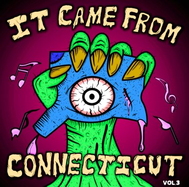 It Came From Connecticut Vol. 3