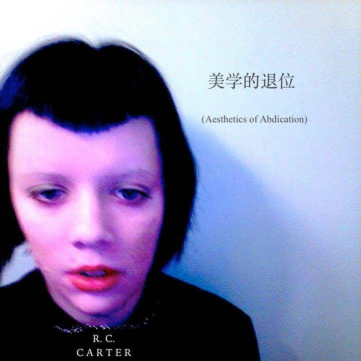 RC Carter - Aesthetics of Abdication (2018)