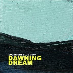 Goodnight Blue Moon - Dawning Dream (2018)