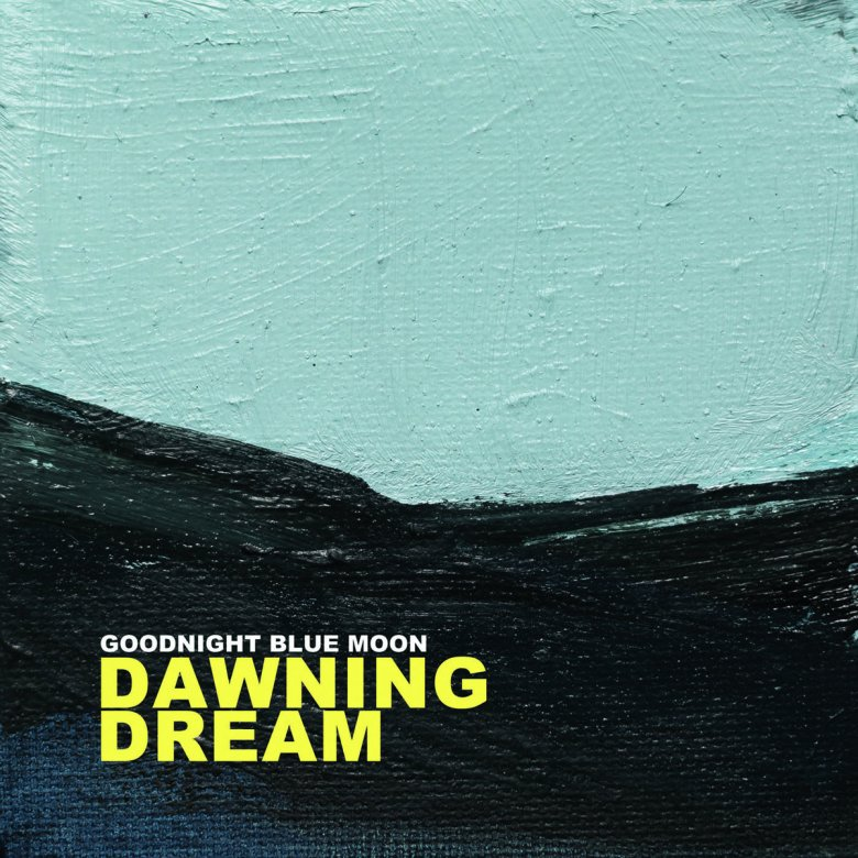 Goodnight Blue Moon - Dawning Dream (2018)
