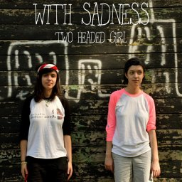 Two Headed Girl - With Sadness (2018)