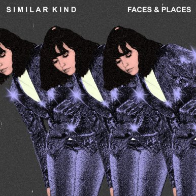 Similar Kind - Faces & Places EP (2019)
